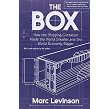 The Box: How the Shipping Container Made the World Smaller and the World Economy Bigger by Marc Levinson (2008-01-27)