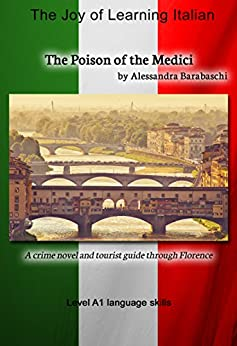The Poison of the Medici - Language Course Italian Level A1: A crime novel and tourist guide through Florence (Italian Edition)