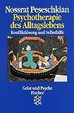 Psychotherapie des Alltagslebens: Konfliktlösung und Selbsthilfe - Nossrat Peseschkian