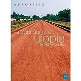Auroville - Retour sur une utopie, de 1968 à nos jours