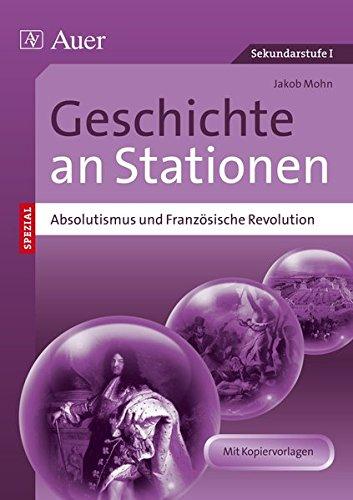 Absolutismus&Französische Revolution an Stationen: Übungsmaterial zu den Kernthemen des Lehrplans (5. bis 10. Klasse) (Stationentraining Sekundarstufe Geschichte)