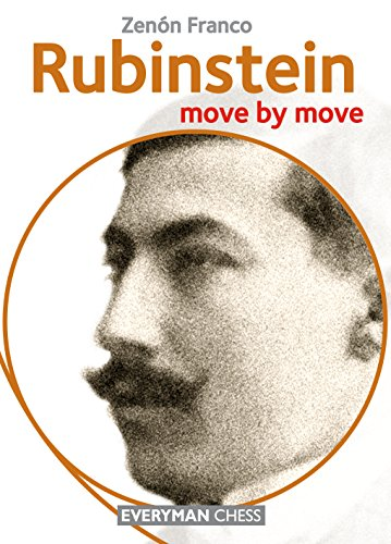 Rubinstein: Move by Move (Move by Move: Everyman Chess)