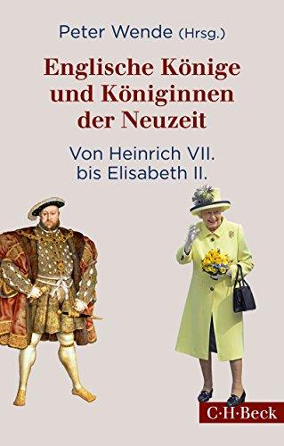Englische Könige und Königinnen der Neuzeit: Von Heinrich VII. bis Elisabeth II. (Beck Paperback)