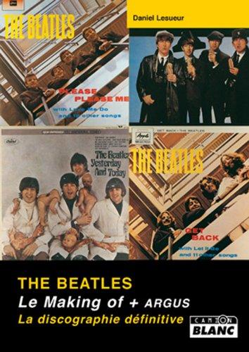 The Beatles : Le making-of ; L'argus ; La discographie définitive par Daniel Lesueur