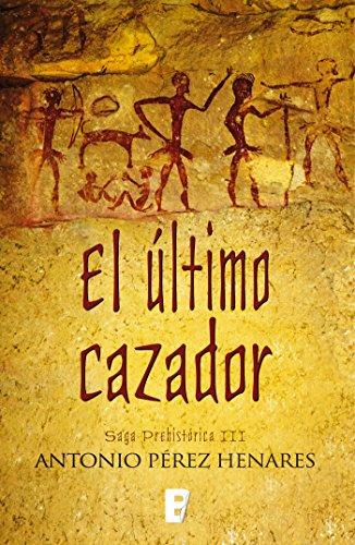 El último cazador (Saga Prehistórica 3): Saga prehistórica III