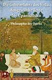 Die Geheimlehre des Veda. Ausgewählte Texte der Upanishaden: Philosophie des Ostens