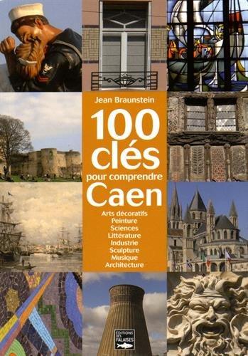 100 CLES POUR COMPRENDRE CAEN par Jean BRAUNSTEIN
