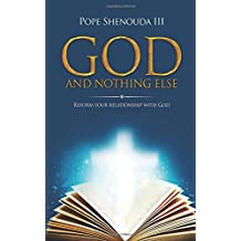 God and Nothing Else: Reform your Relationship With God: Spiritual Christian inspiration that leads to a healing transformation for your relationship with God
