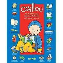 Caillou: My House / Mi Casa: My First Dictionary / Mi Primer Diccionario