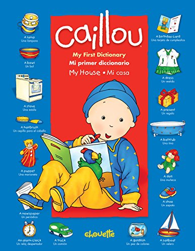 Caillou: My House / Mi Casa: My First Dictionary / Mi Primer Diccionario