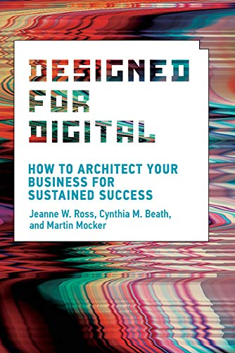 Designed for Digital: How to Architect Your Business for Sustained ...