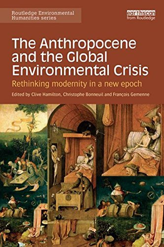 The Anthropocene and the Global Environmental Crisis: Rethinking modernity in a new epoch (Routledge Environmental Humanities) (May 14, 2015) Paperback