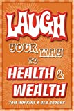 Laugh Your Way to Health & Wealth by Tom Hopkins (2006-08-01)