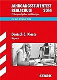 Jahrgangsstufentest Realschule Bayern / Deutsch 8. Klasse 2014: Mit den Original-Tests, Prüfungsaufgaben mit Lösungen