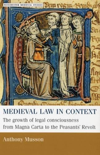 medieval-law-in-context-the-growth-of-legal-consciousness-from-magna-carta-to-the-peasants-revolt