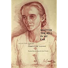 Shatter the Bell in My Ear: Selected Poems of Christine Lavant