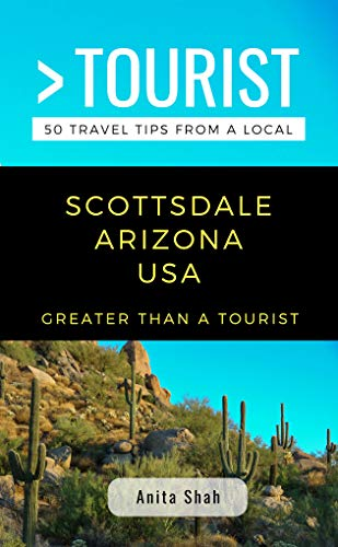 GREATER THAN A TOURIST- SCOTTSDALE ARIZONA USA: 50 Travel Tips from a Local (English Edition)