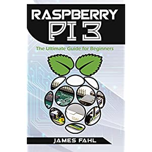 51PnT2rMm4L. SS300  - Raspberry Pi: The Ultimate Step by Step Guide to Take you from Beginner to Expert, Set Up, Programming, Projects For Raspberry Pi 3, Hints, Tips, Tricks and Much More! (English Edition)