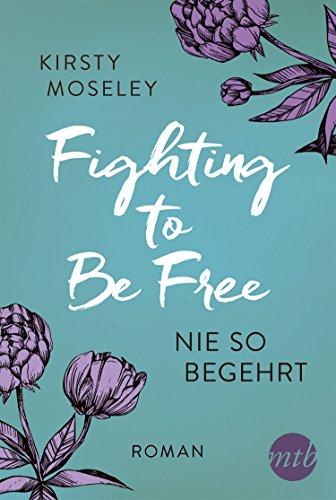 Fighting to Be Free - Nie so begehrt von [Moseley, Kirsty]