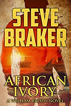 African Ivory: A William Brody Action Adventure Novel by [Braker, Steve]