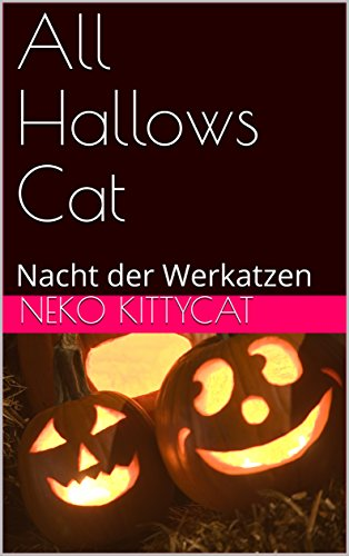 All Hallows Cat: Nacht der Werkatzen von [Kittycat, Neko]