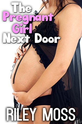 The Pregnant Girl Next Door (Older Man Younger Woman Steamy Romance)