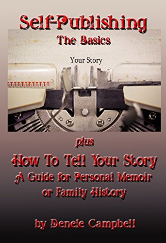 Self-Publishing: The Basics: plus How to Tell Your Story: A Guide for Personal Memoir or Family History (English Edition)