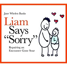 """Liam Says """"Sorry"""": Repairing an Encounter Gone Sour (Liam Books)"""