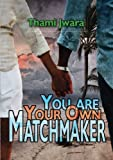 You Are Your Own Matchmakter