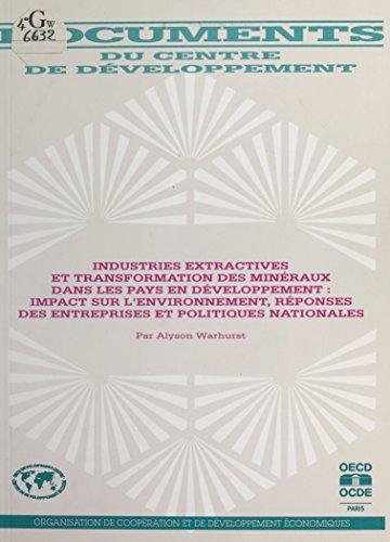 Industries extractives et transformation des minéraux dans les pays en développement: Impact sur l'environnement, réponses des entreprises et politiques ... (Documents du Centre de Développement)