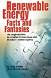 Renewable Energy - Facts and Fantasies: The Tough Realities as Revealed in Interviews with 25 Subject Matter Experts by Craig Shields (2010-07-30)