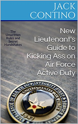New Lieutenant's Guide to Kicking Ass on Air Force Active Duty: The Unwritten Rules and Secret Handshakes (English Edition) por Jack Contino
