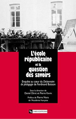 L'École républicaine et la question des savoirs: Enquête au coeur du Dictionnaire de pédagogie de Ferdinand Buisson