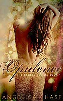 Opulence (The Excess Series Book 1) by [Chase, Angelica]