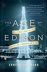 The Age of Edison: Electric Light and the Invention of Modern America by Ernest Freeberg (2014-01-28)