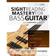 Sight Reading Mastery for Bass Guitar: Learn to read music the right way. (Sight Reading for Modern Instruments Book 2) (English Edition)