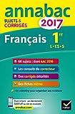 Annales Annabac 2017 Français 1re L, ES, S: sujets et corrigés du bac Première séries générales...