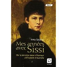 Mes années avec Sissi : Par la dernière dame d'honneur d'Elisabeth d'Autriche (grands caractères)
