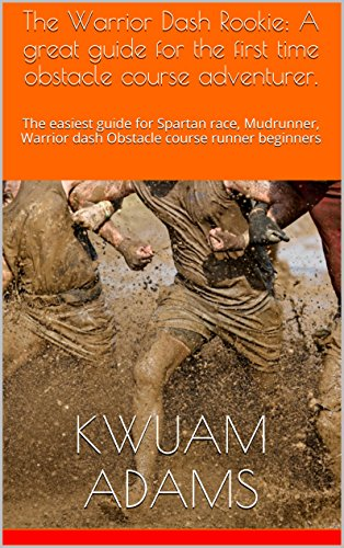 The WARRIOR DASH ROOKIE: (how to run a successful obstacle course the first time) : An easy how to guide for Spartan race, Mudrunner, Warrior dash Obstacle course runner beginners (English Edition)