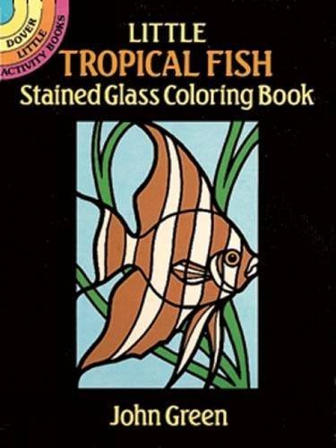 Little Tropical Fish Stained Glass Coloring Book (Dover Stained Glass Coloring Book) by John Green (1990-05-01) -