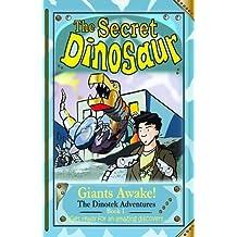 The Secret Dinosaur: Giants Awake! (The Dinotek Adventures, A Dinosaur Adventure Story Series for Young Readers)