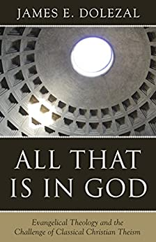 All That Is in God: Evangelical Theology and the Challenge of Classical Christian Theism (English Edition) di [Dolezal, James E.]