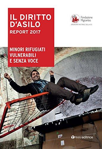 Il diritto dì'asilo. Report 2017. Minori rifugiati vulnerabili e senza voce