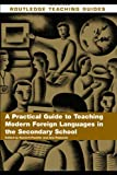 A Practical Guide to Teaching Modern Foreign Languages in the Secondary School (Routledge Teaching Guides)