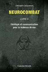 Neurocombat Livre 2 - Stratégie et communication pour la violence de rue