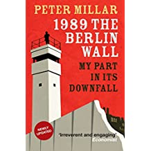 1989: The Berlin Wall: My Part in its Downfall