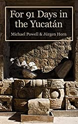 For 91 Days In The Yucatan (English Edition)