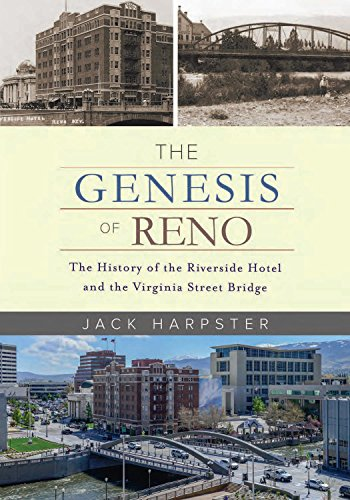 The Genesis of Reno: The History of the Riverside Hotel and the Virginia Street Bridge (English Edition)