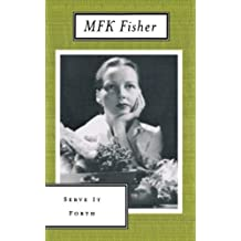 Serve It Forth (Art of Eating) by M. F. K. Fisher (2002-09-18)