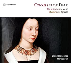 Colours in the Dark - The Instrumental Music of Alexander Agricola